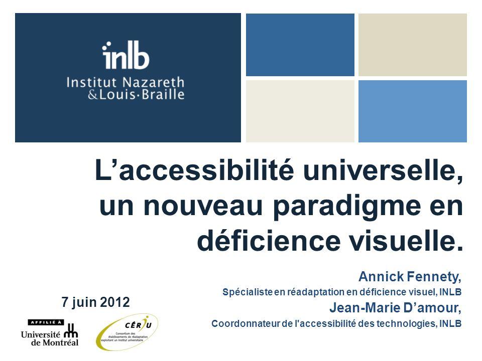 Laccessibilité universelle, un nouveau paradigme en déficience visuelle. Annick Fennety, Spécialiste en réadaptation en déficience visuel, INLB Jean-M