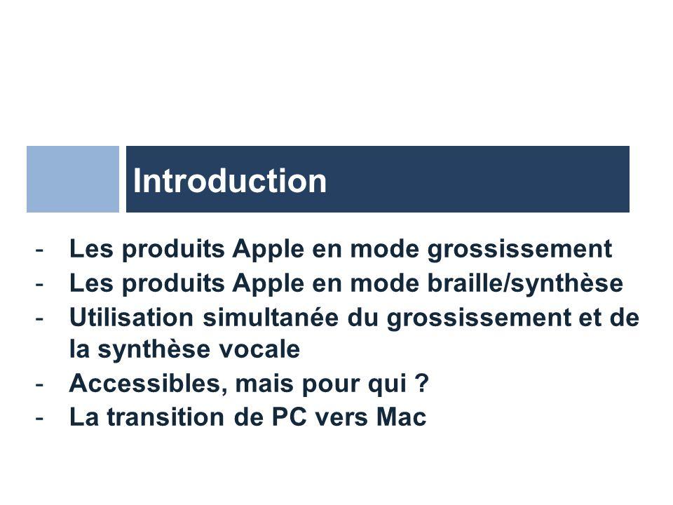 Introduction -Les produits Apple en mode grossissement -Les produits Apple en mode braille/synthèse -Utilisation simultanée du grossissement et de la