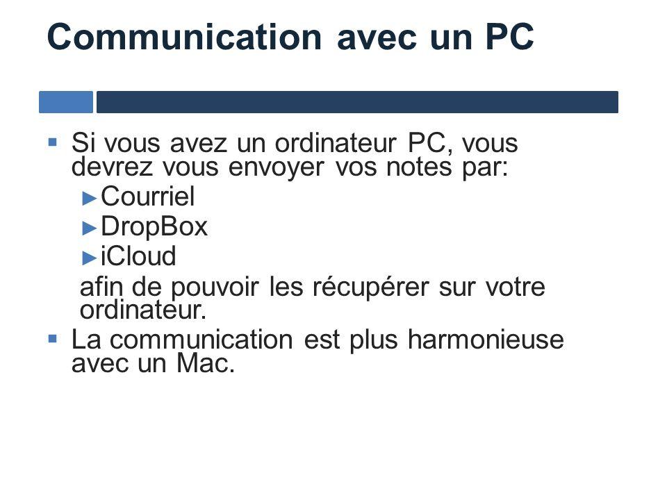 Communication avec un PC Si vous avez un ordinateur PC, vous devrez vous envoyer vos notes par: Courriel DropBox iCloud afin de pouvoir les récupérer