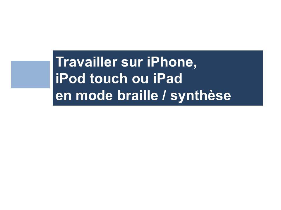 Travailler sur iPhone, iPod touch ou iPad en mode braille / synthèse