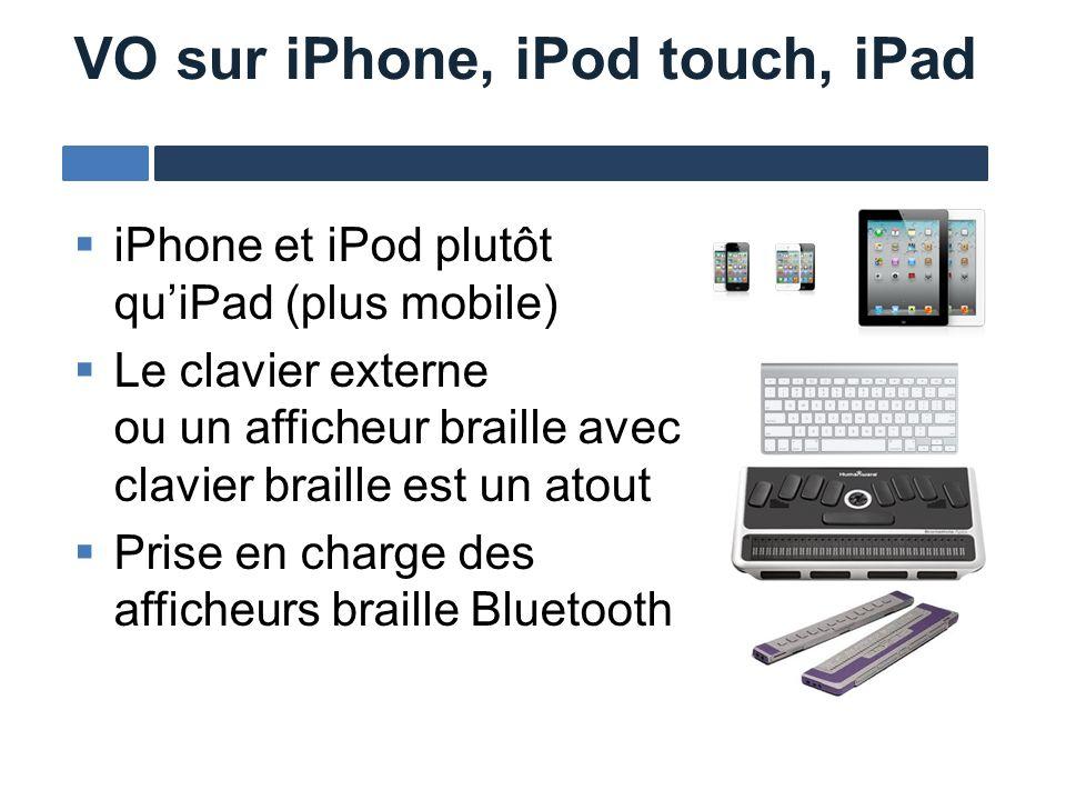 iPhone et iPod plutôt quiPad (plus mobile) Le clavier externe ou un afficheur braille avec clavier braille est un atout Prise en charge des afficheurs