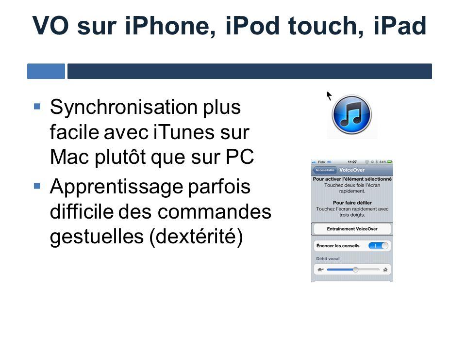 Synchronisation plus facile avec iTunes sur Mac plutôt que sur PC Apprentissage parfois difficile des commandes gestuelles (dextérité) VO sur iPhone,