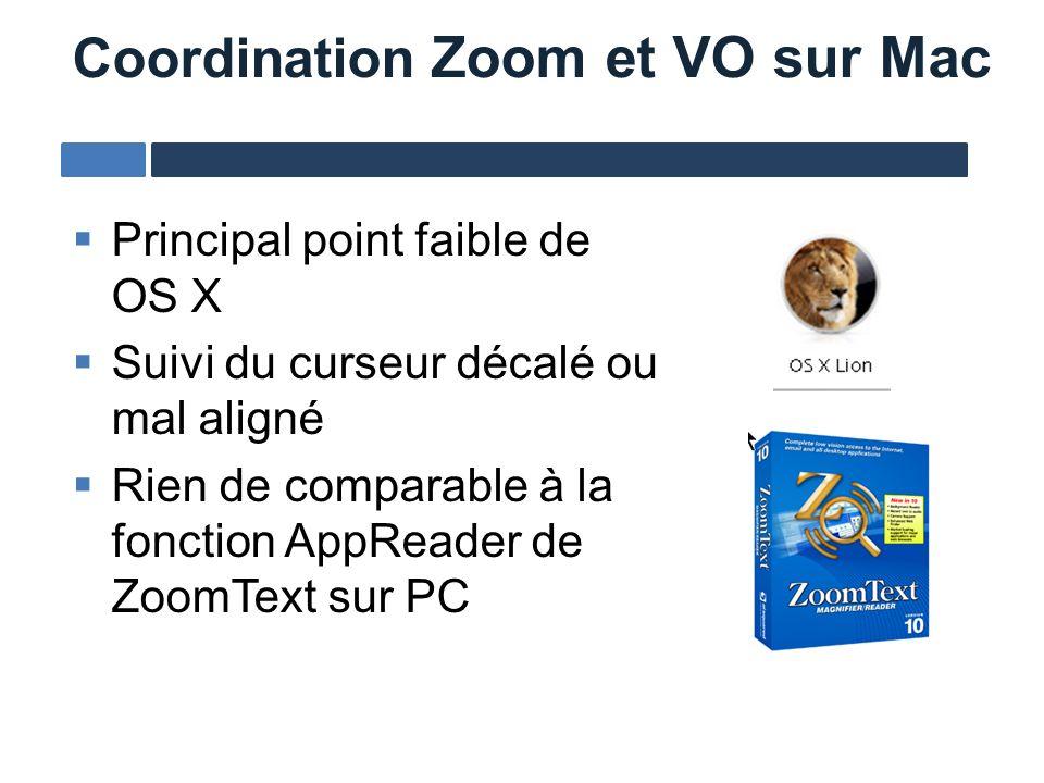 Principal point faible de OS X Suivi du curseur décalé ou mal aligné Rien de comparable à la fonction AppReader de ZoomText sur PC Coordination Zoom e