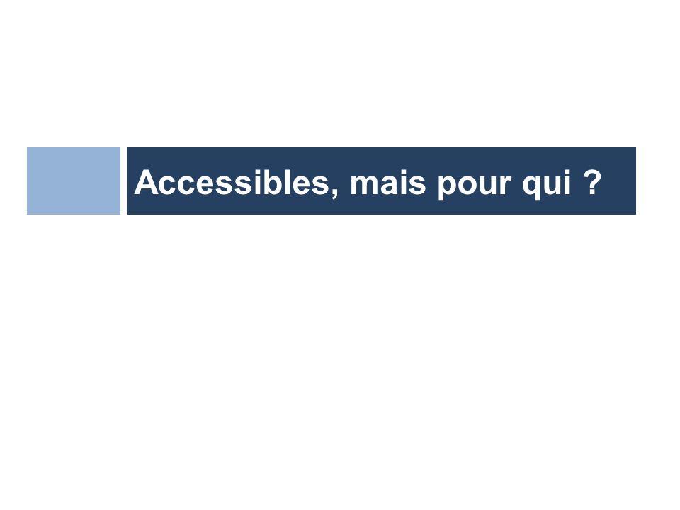 Accessibles, mais pour qui ?