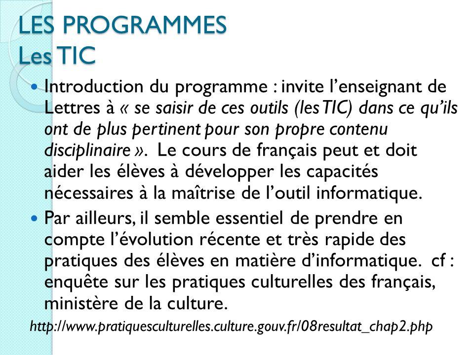 LES PROGRAMMES Les TIC Introduction du programme : invite lenseignant de Lettres à « se saisir de ces outils (les TIC) dans ce quils ont de plus pertinent pour son propre contenu disciplinaire ».
