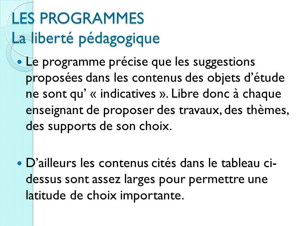 LES PROGRAMMES La liberté pédagogique Le programme précise que les suggestions proposées dans les contenus des objets détude ne sont qu « indicatives ».