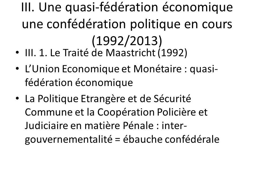 III. Une quasi-fédération économique une confédération politique en cours (1992/2013) III. 1. Le Traité de Maastricht (1992) LUnion Economique et Moné
