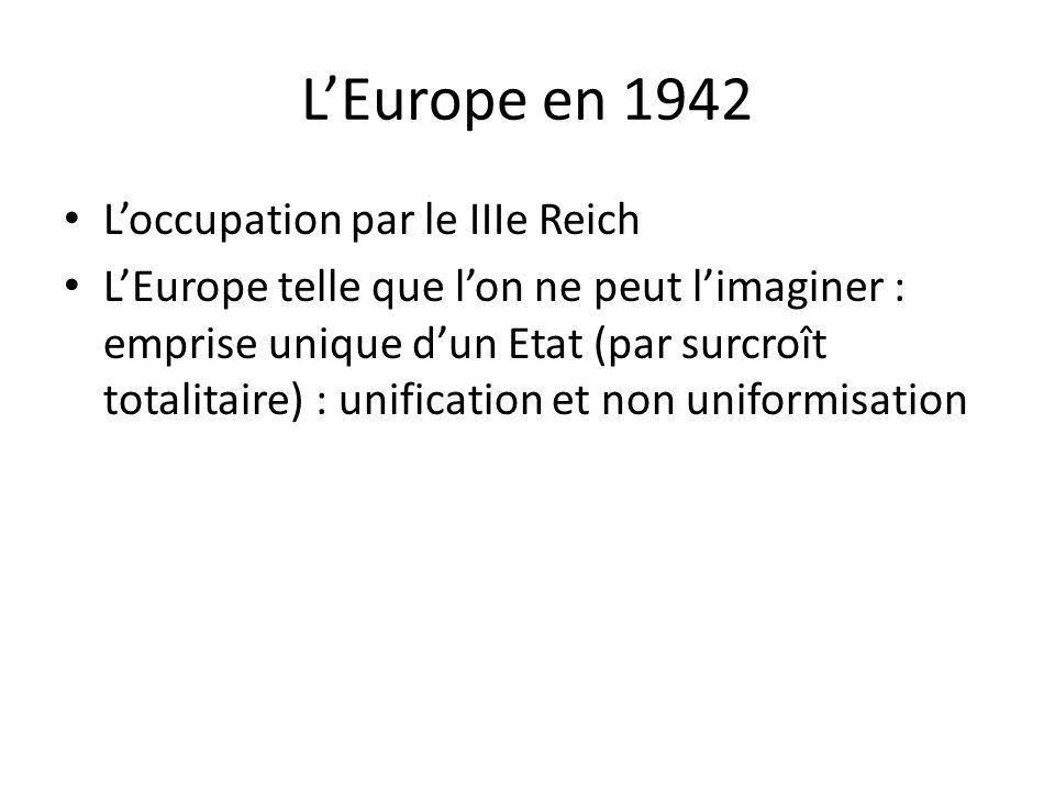 LEurope en 1942 Loccupation par le IIIe Reich LEurope telle que lon ne peut limaginer : emprise unique dun Etat (par surcroît totalitaire) : unificati