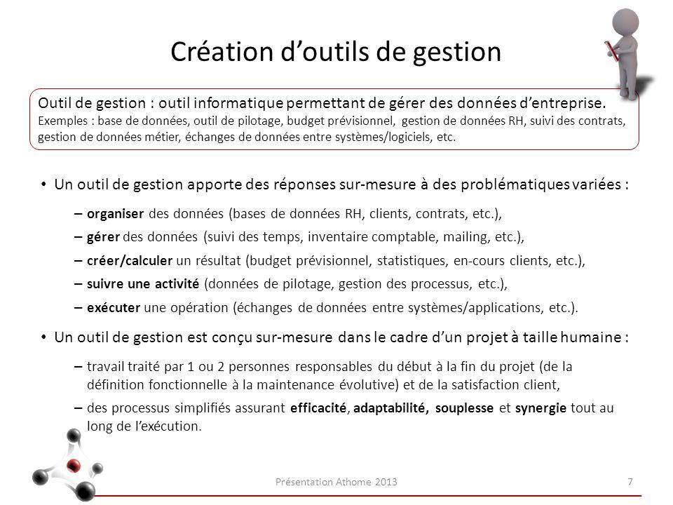 Création doutils de gestion Un outil de gestion apporte des réponses sur-mesure à des problématiques variées : – organiser des données (bases de donné
