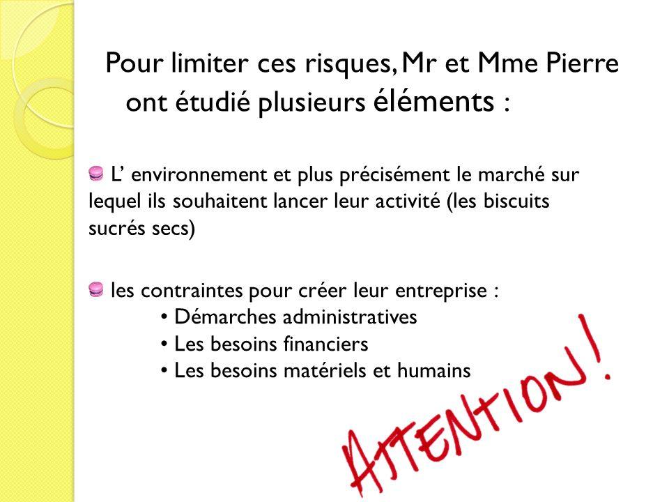 Pour limiter ces risques, Mr et Mme Pierre ont étudié plusieurs éléments : L environnement et plus précisément le marché sur lequel ils souhaitent lan