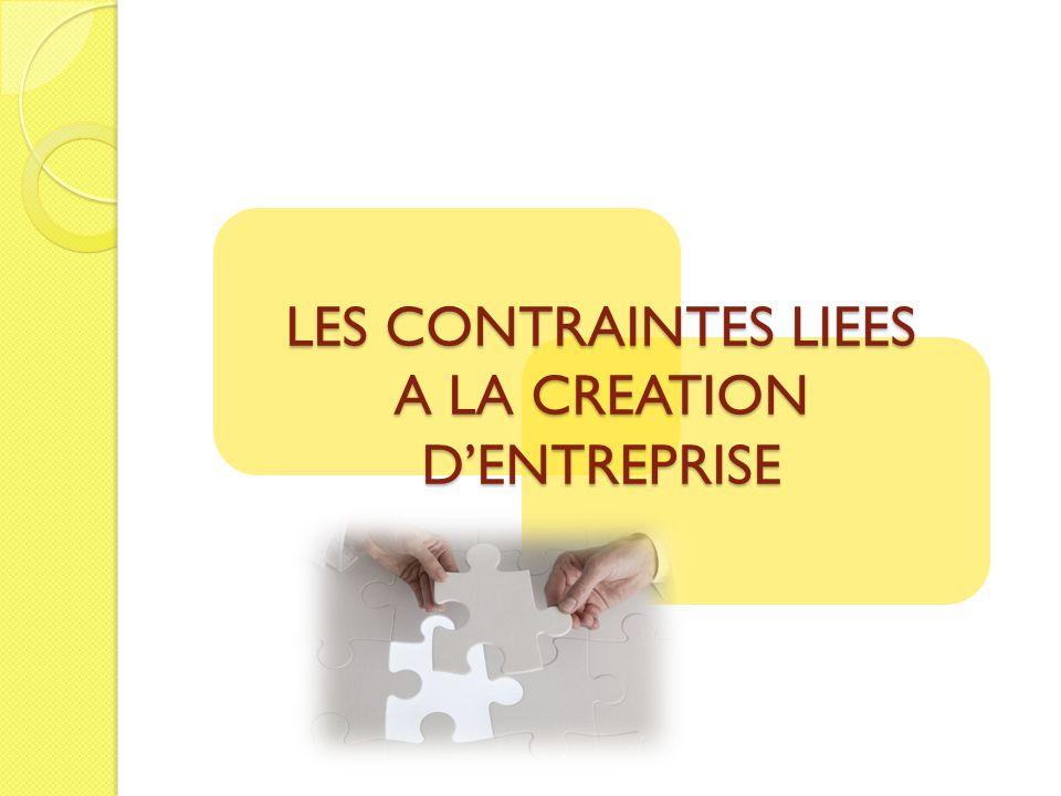 LES CONTRAINTES LIEES A LA CREATION DENTREPRISE
