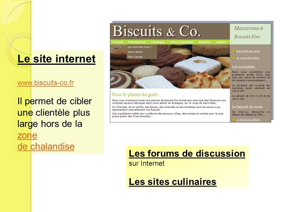 Le site internet www.biscuits-co.fr Il permet de cibler une clientèle plus large hors de la zone zone de chalandise Les forums de discussion sur Inter