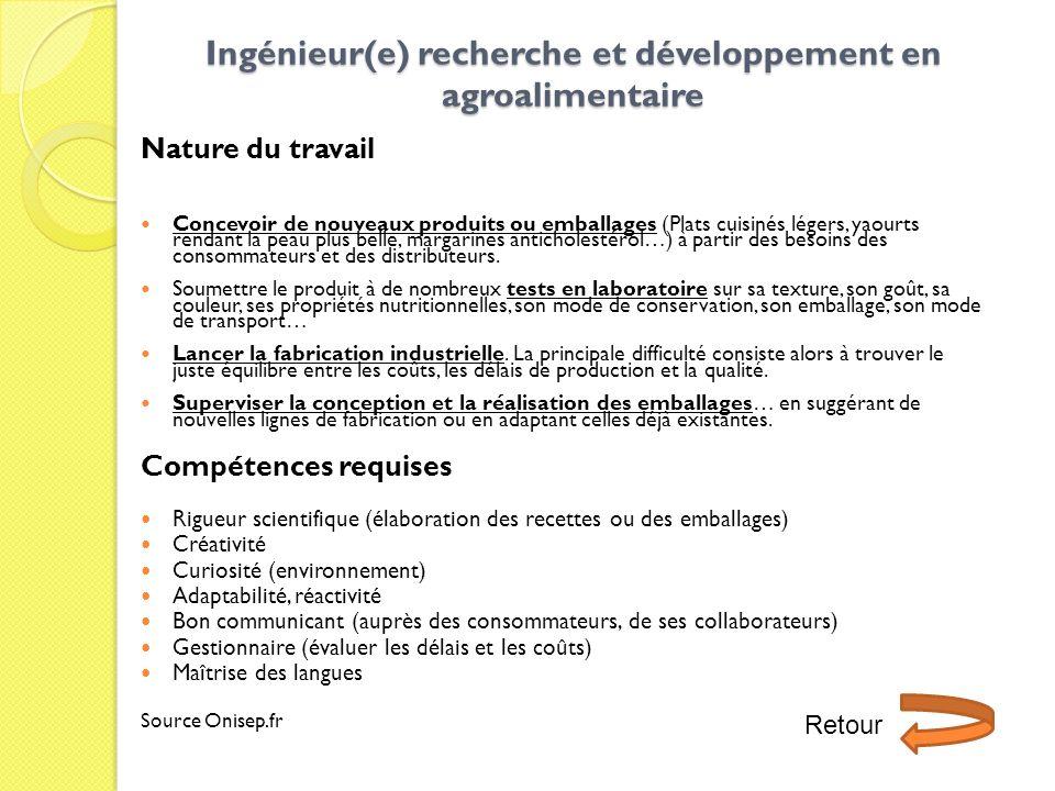 Ingénieur(e) recherche et développement en agroalimentaire Nature du travail Concevoir de nouveaux produits ou emballages (Plats cuisinés légers, yaou