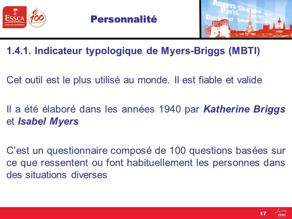 Personnalité 1.4.1. Indicateur typologique de Myers-Briggs (MBTI) Cet outil est le plus utilisé au monde. Il est fiable et valide Il a été élaboré dan