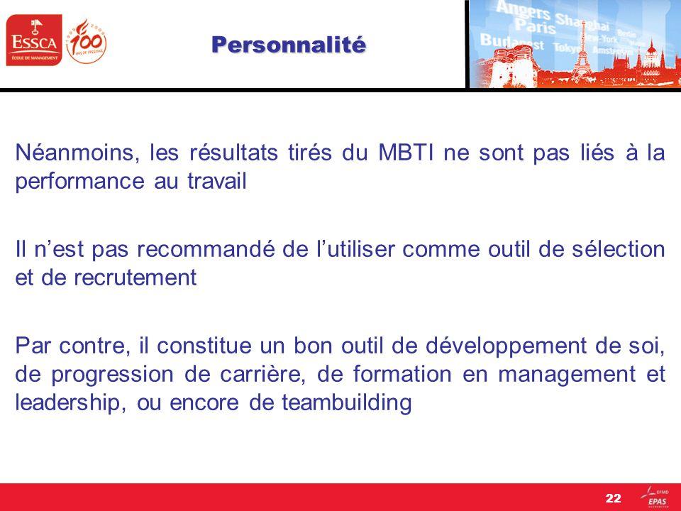 Personnalité Néanmoins, les résultats tirés du MBTI ne sont pas liés à la performance au travail Il nest pas recommandé de lutiliser comme outil de sé