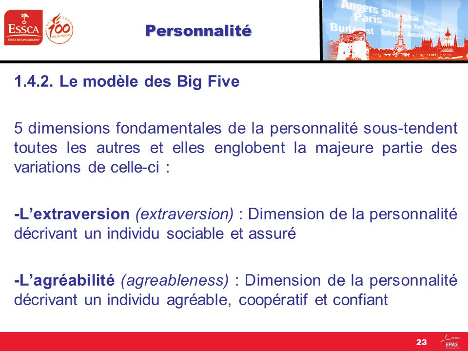 Personnalité 1.4.2. Le modèle des Big Five 5 dimensions fondamentales de la personnalité sous-tendent toutes les autres et elles englobent la majeure