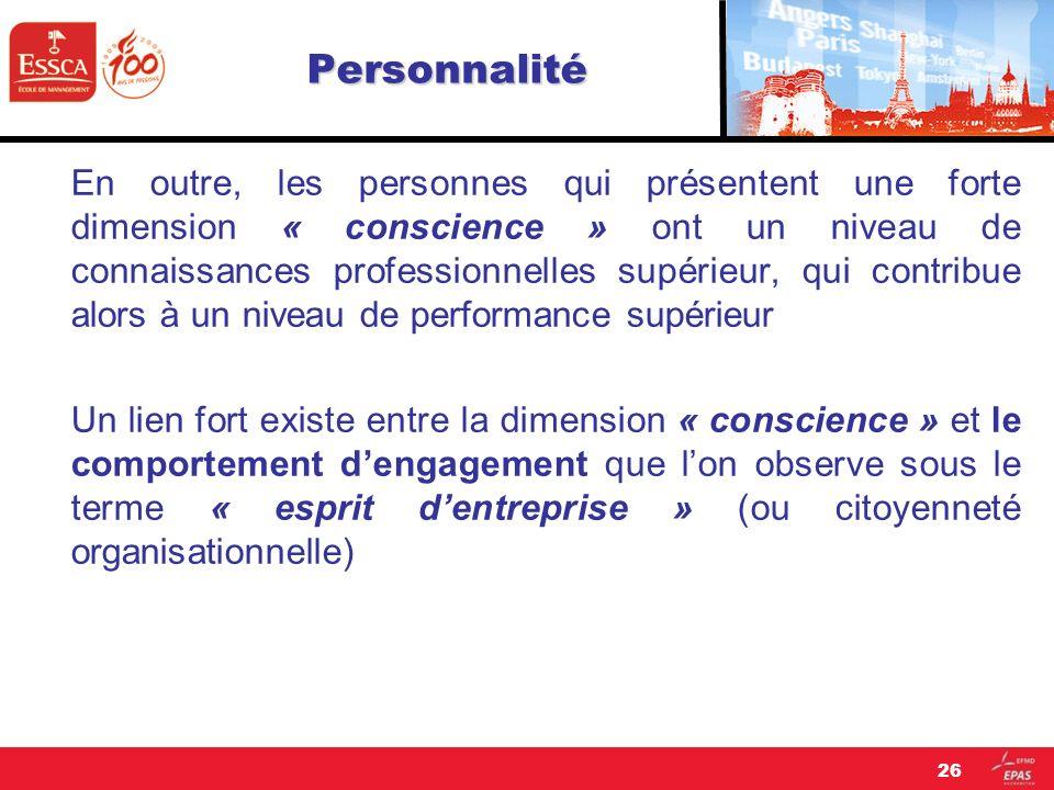 Personnalité En outre, les personnes qui présentent une forte dimension « conscience » ont un niveau de connaissances professionnelles supérieur, qui