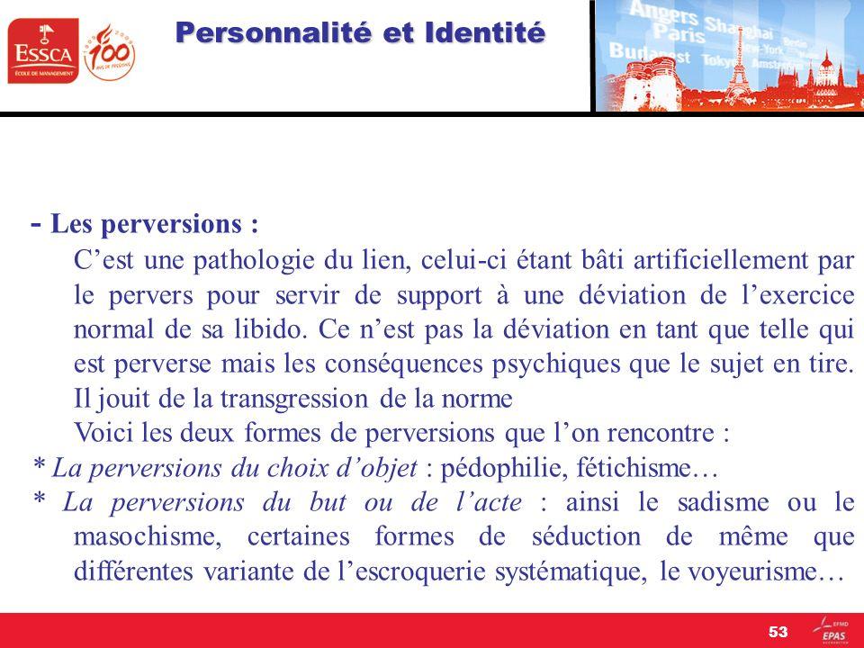 Personnalité et Identité - Les perversions : Cest une pathologie du lien, celui-ci étant bâti artificiellement par le pervers pour servir de support à