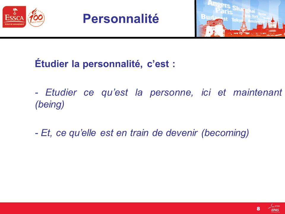 Personnalité Étudier la personnalité, cest : - Etudier ce quest la personne, ici et maintenant (being) - Et, ce quelle est en train de devenir (becomi