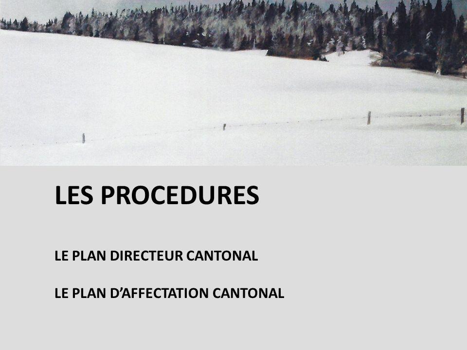 LES PROCEDURES LE PLAN DIRECTEUR CANTONAL LE PLAN DAFFECTATION CANTONAL