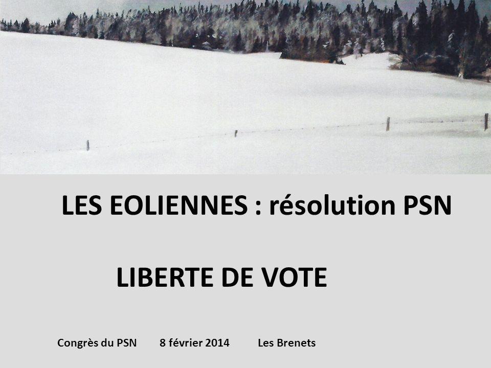 LES EOLIENNES : résolution PSN LIBERTE DE VOTE Congrès du PSN 8 février 2014 Les Brenets