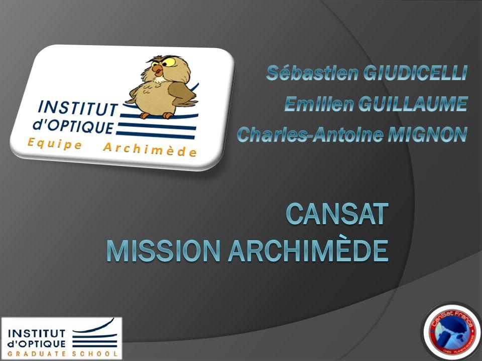 Equipe Archimède: 3 élèves- ingénieurs de lInstitut dOptique Graduate School Conseillés par Jean-Marie FEYBESSE et Thierry AVIGNON dans le cadre du Projet Système de 2éme année Projet CanSat: International Class 2