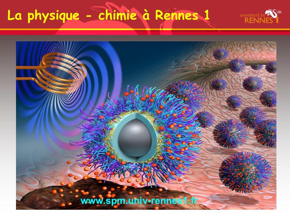 La physique - chimie à Rennes 1 www.spm.univ-rennes1.fr