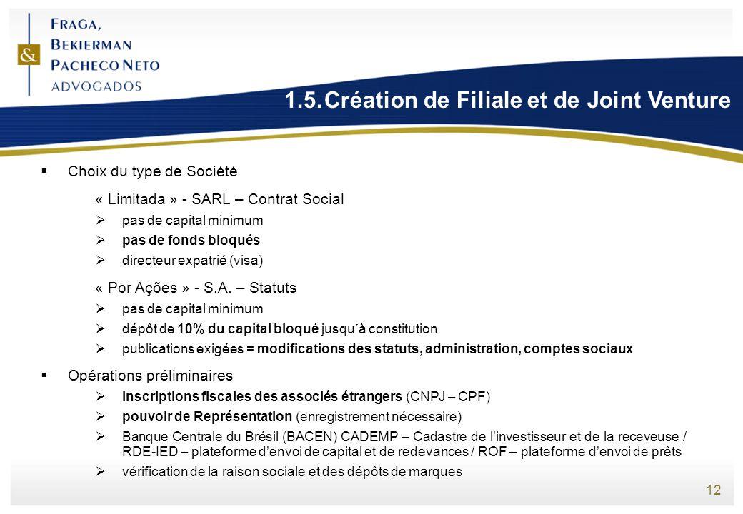 12 1.5.Création de Filiale et de Joint Venture Choix du type de Société « Limitada » - SARL – Contrat Social pas de capital minimum pas de fonds bloqu