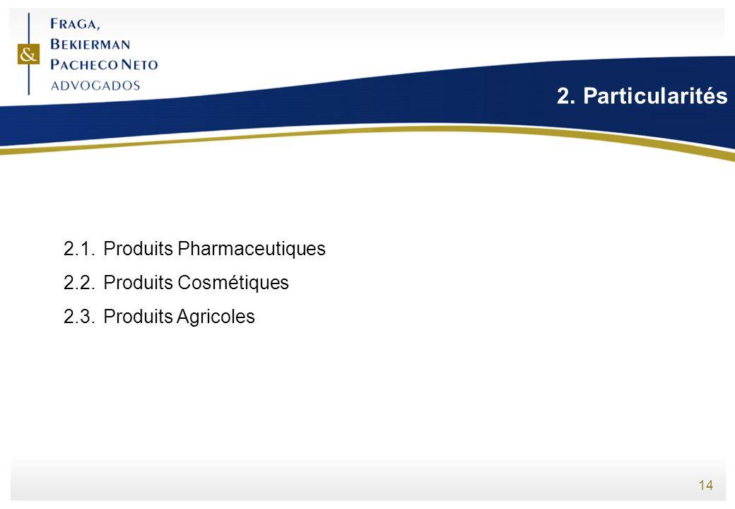 14 2.Particularités 2.1.Produits Pharmaceutiques 2.2.Produits Cosmétiques 2.3.Produits Agricoles