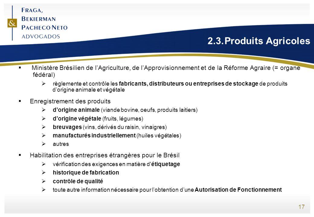 17 2.3.Produits Agricoles Ministère Brésilien de lAgriculture, de lApprovisionnement et de la Réforme Agraire (= organe fédéral) règlemente et contrôl