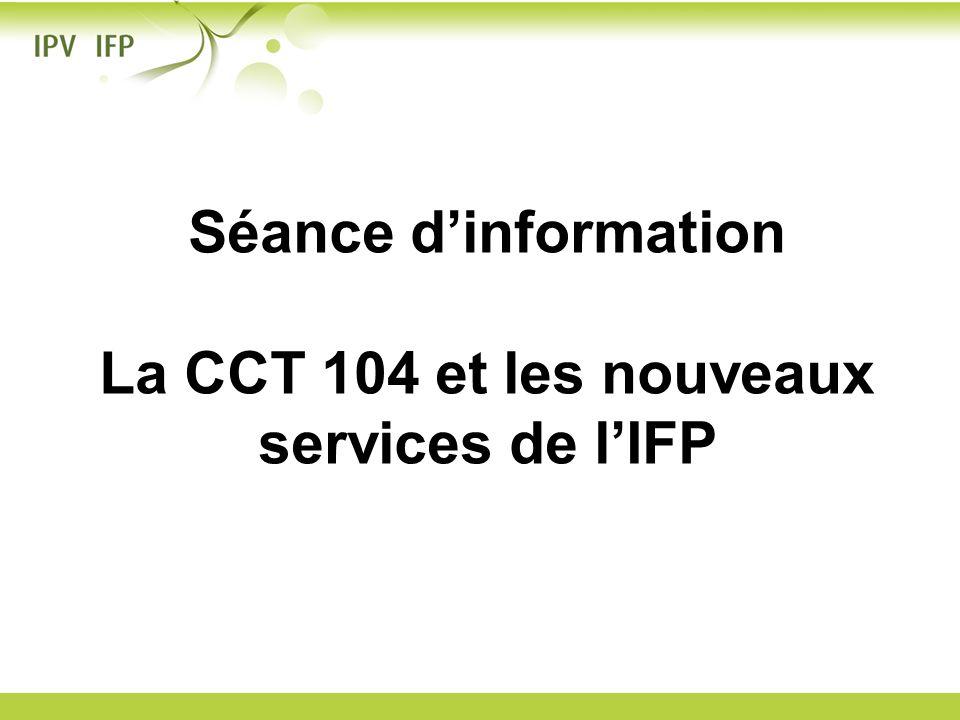 Séance dinformation La CCT 104 et les nouveaux services de lIFP