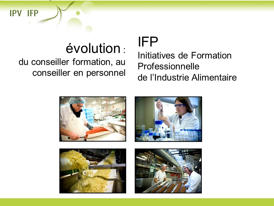 évolution : du conseiller formation, au conseiller en personnel IFP Initiatives de Formation Professionnelle de lIndustrie Alimentaire