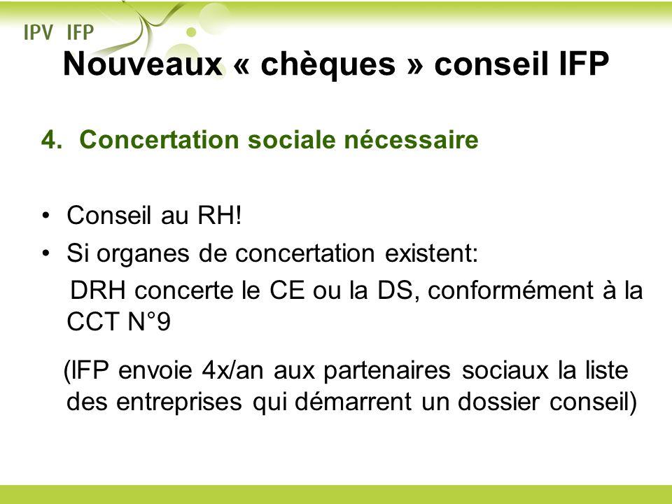 Nouveaux « chèques » conseil IFP 4.Concertation sociale nécessaire Conseil au RH! Si organes de concertation existent: DRH concerte le CE ou la DS, co