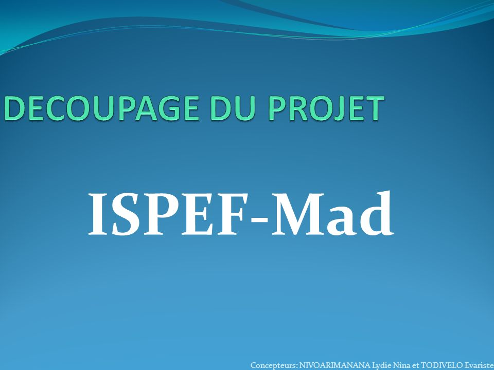ISPEF-Mad Concepteurs: NIVOARIMANANA Lydie Nina et TODIVELO Evariste