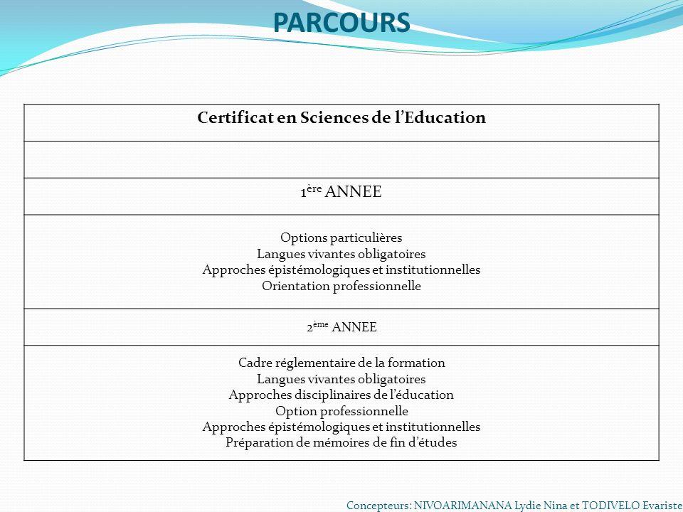 PARCOURS Concepteurs: NIVOARIMANANA Lydie Nina et TODIVELO Evariste Certificat en Sciences de lEducation 1 ère ANNEE Options particulières Langues viv