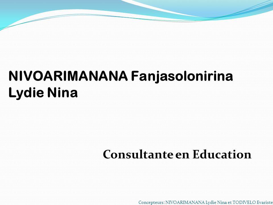 Concepteurs: NIVOARIMANANA Lydie Nina et TODIVELO Evariste NIVOARIMANANA Fanjasolonirina Lydie Nina Consultante en Education