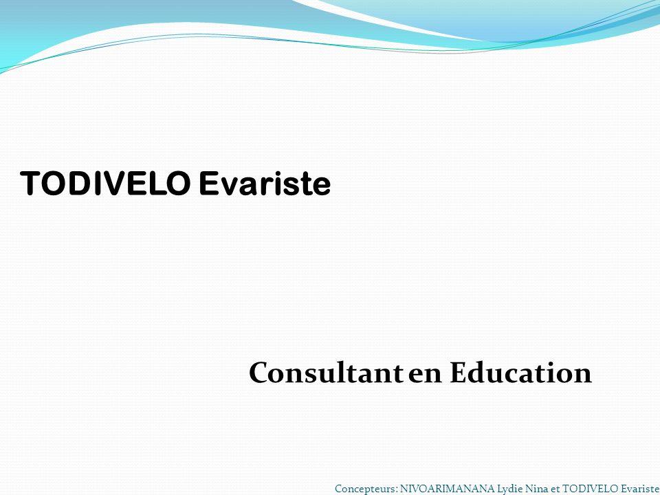 Concepteurs: NIVOARIMANANA Lydie Nina et TODIVELO Evariste TODIVELO Evariste Consultant en Education