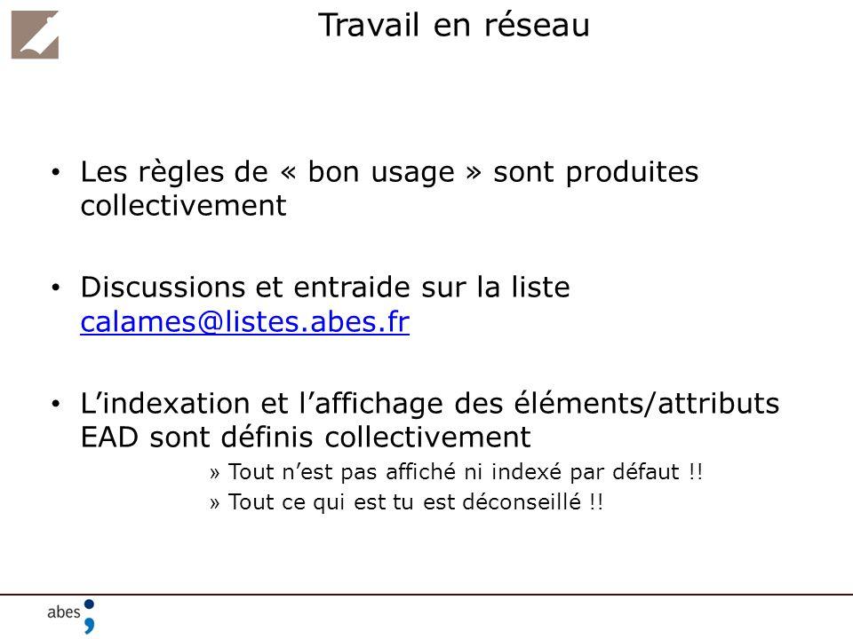 Travail en réseau Les règles de « bon usage » sont produites collectivement Discussions et entraide sur la liste calames@listes.abes.fr calames@listes