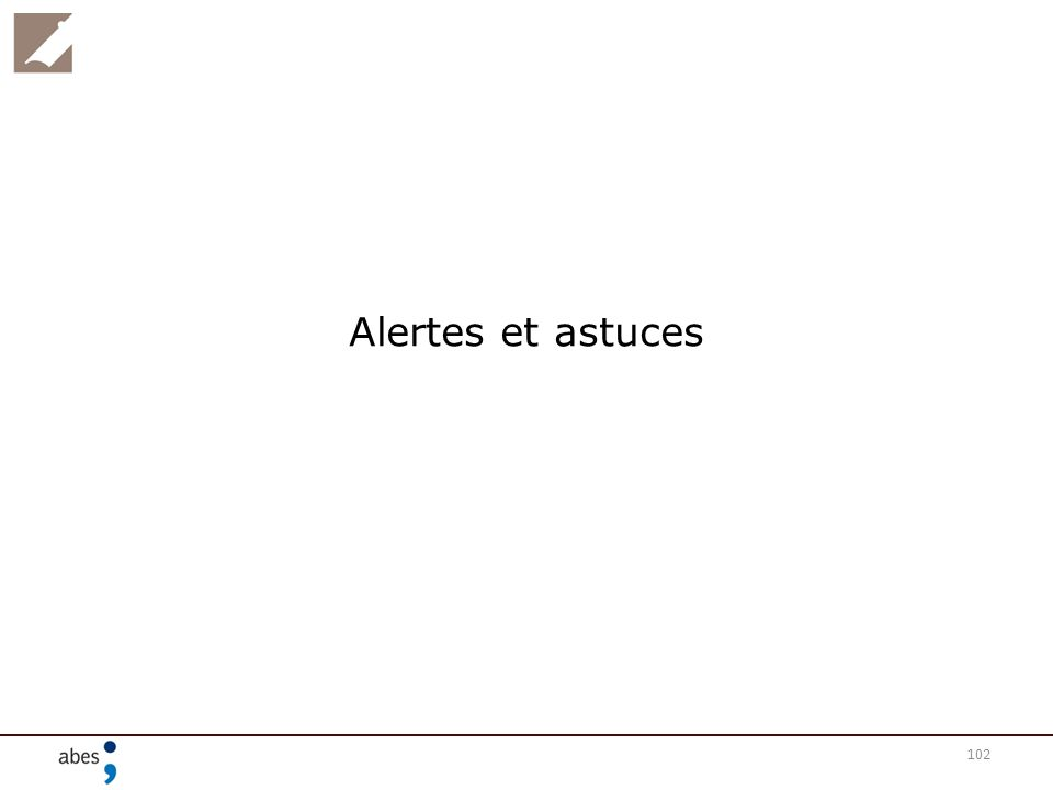 102 Alertes et astuces