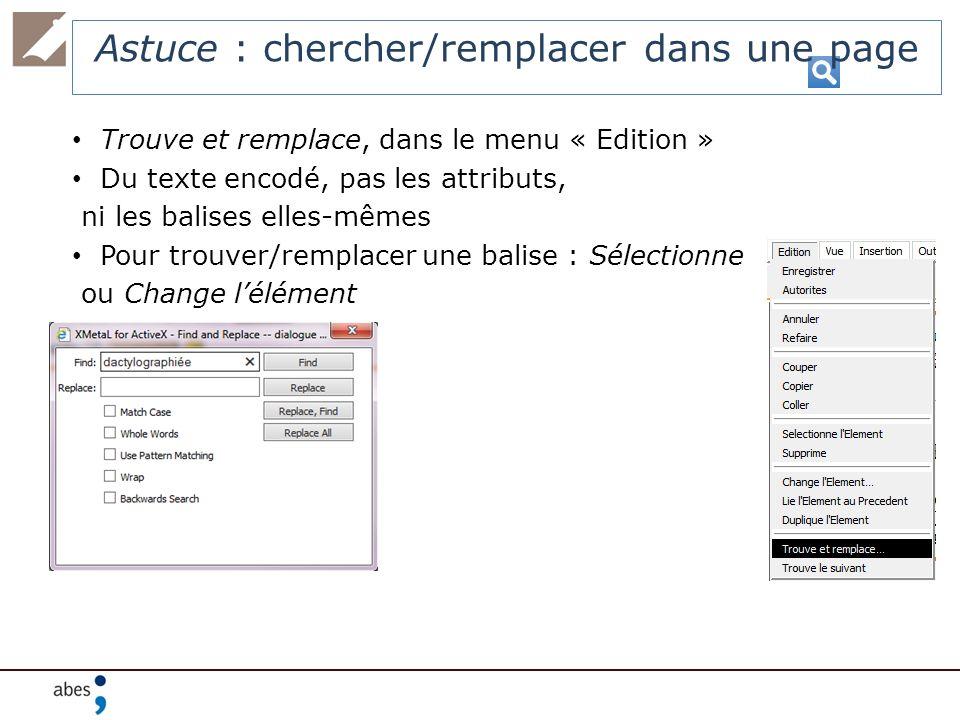 Trouve et remplace, dans le menu « Edition » Du texte encodé, pas les attributs, ni les balises elles-mêmes Pour trouver/remplacer une balise : Sélect