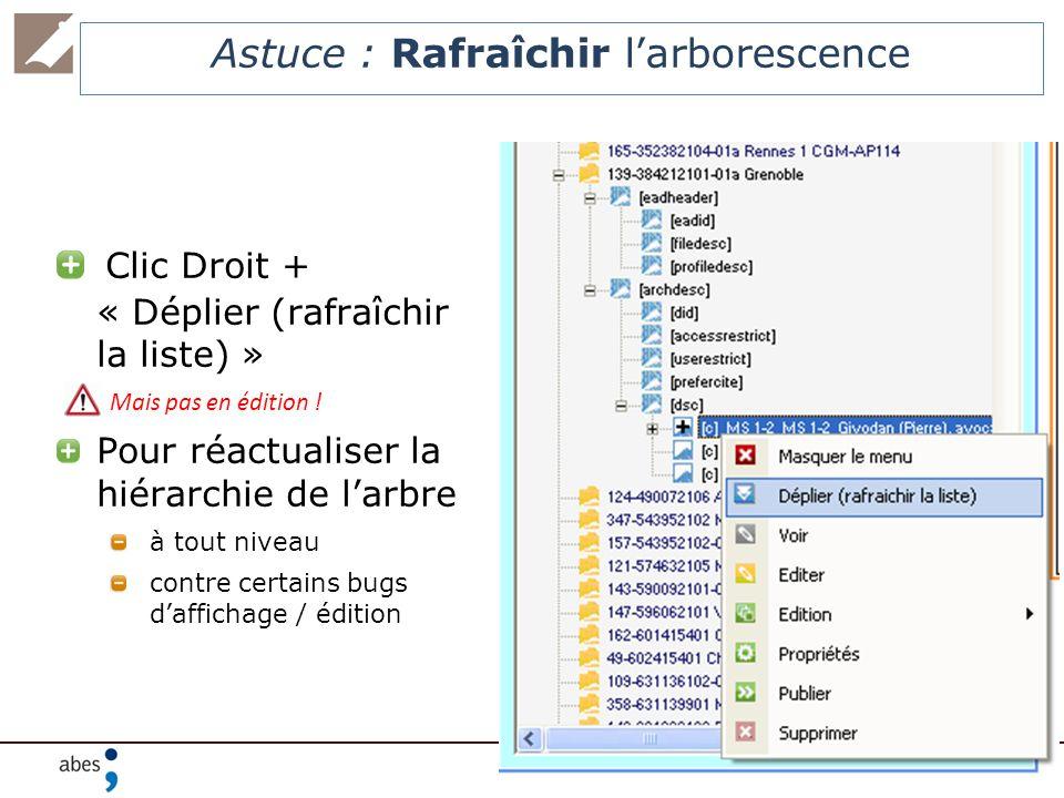 Astuce : Rafraîchir larborescence Clic Droit + « Déplier (rafraîchir la liste) » Mais pas en édition ! Pour réactualiser la hiérarchie de larbre à tou