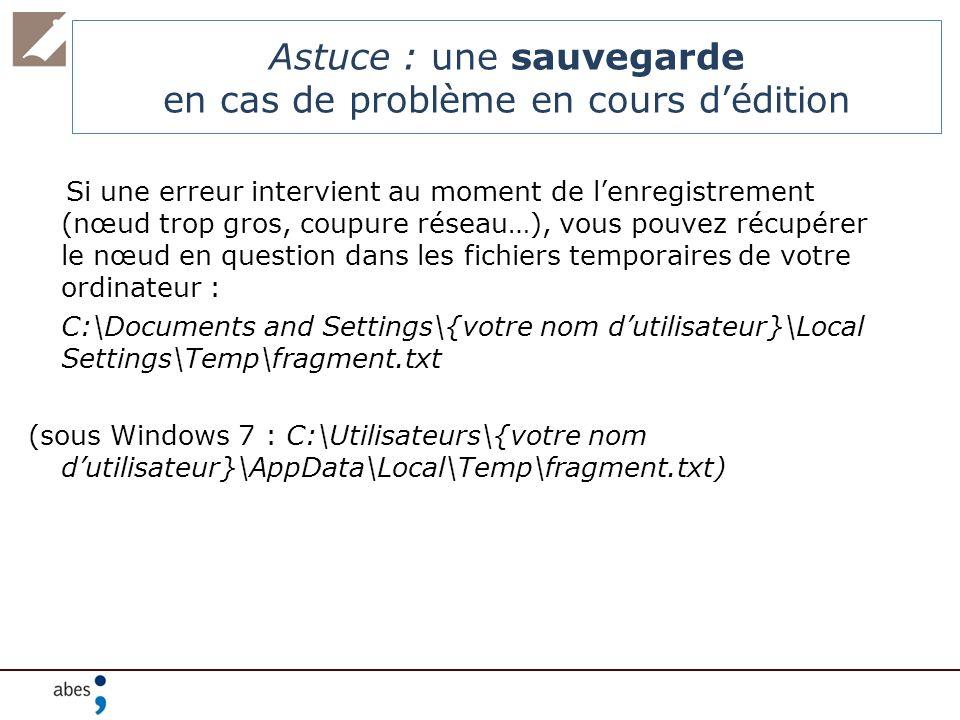 Si une erreur intervient au moment de lenregistrement (nœud trop gros, coupure réseau…), vous pouvez récupérer le nœud en question dans les fichiers t