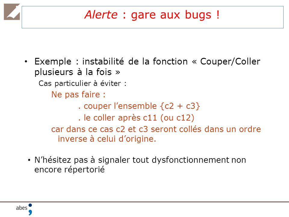 Alerte : gare aux bugs ! Exemple : instabilité de la fonction « Couper/Coller plusieurs à la fois » Cas particulier à éviter : Ne pas faire :. couper
