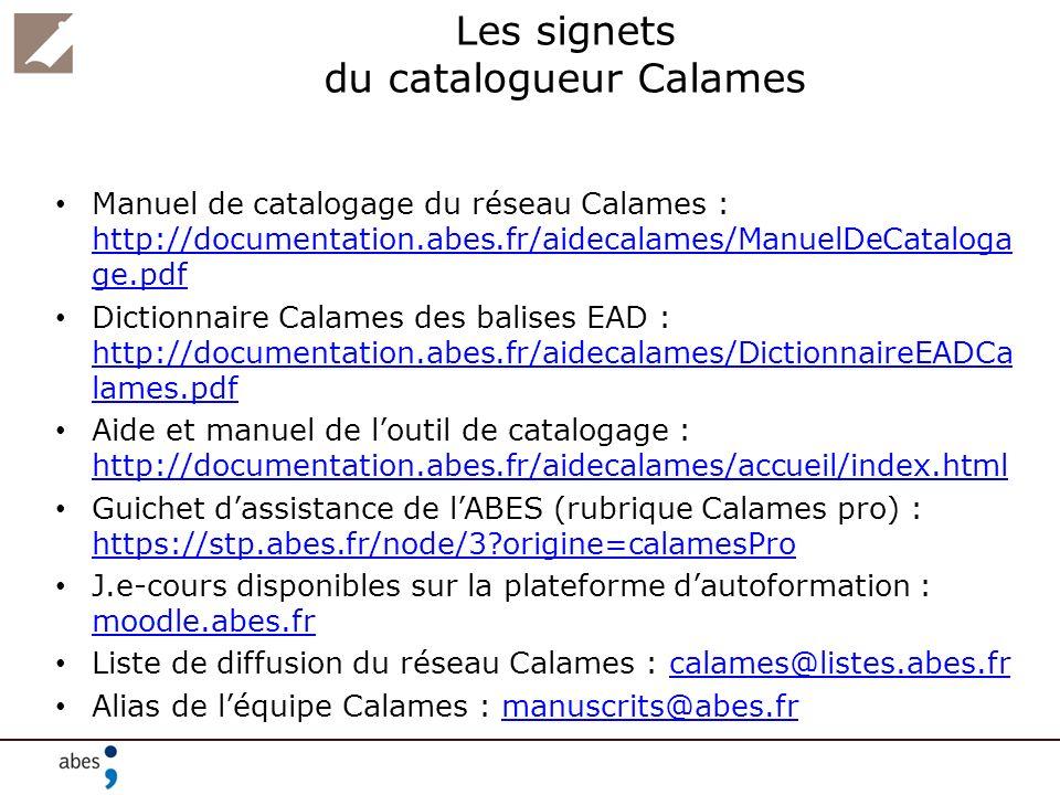 Les signets du catalogueur Calames Manuel de catalogage du réseau Calames : http://documentation.abes.fr/aidecalames/ManuelDeCataloga ge.pdf http://do