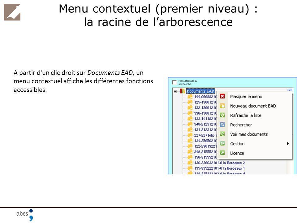 Menu contextuel (premier niveau) : la racine de larborescence A partir d'un clic droit sur Documents EAD, un menu contextuel affiche les différentes f