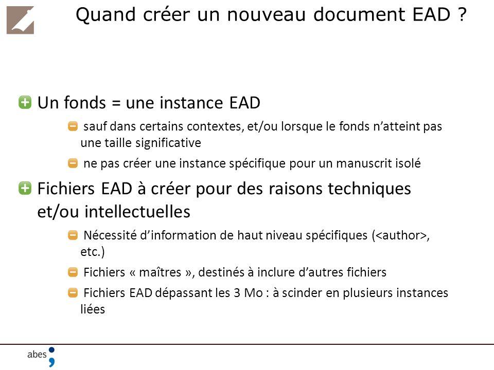 Quand créer un nouveau document EAD ? Un fonds = une instance EAD sauf dans certains contextes, et/ou lorsque le fonds natteint pas une taille signifi