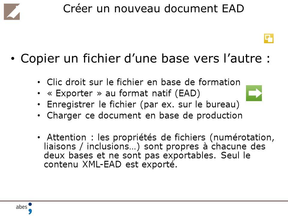 Créer un nouveau document EAD Copier un fichier dune base vers lautre : Clic droit sur le fichier en base de formation « Exporter » au format natif (E