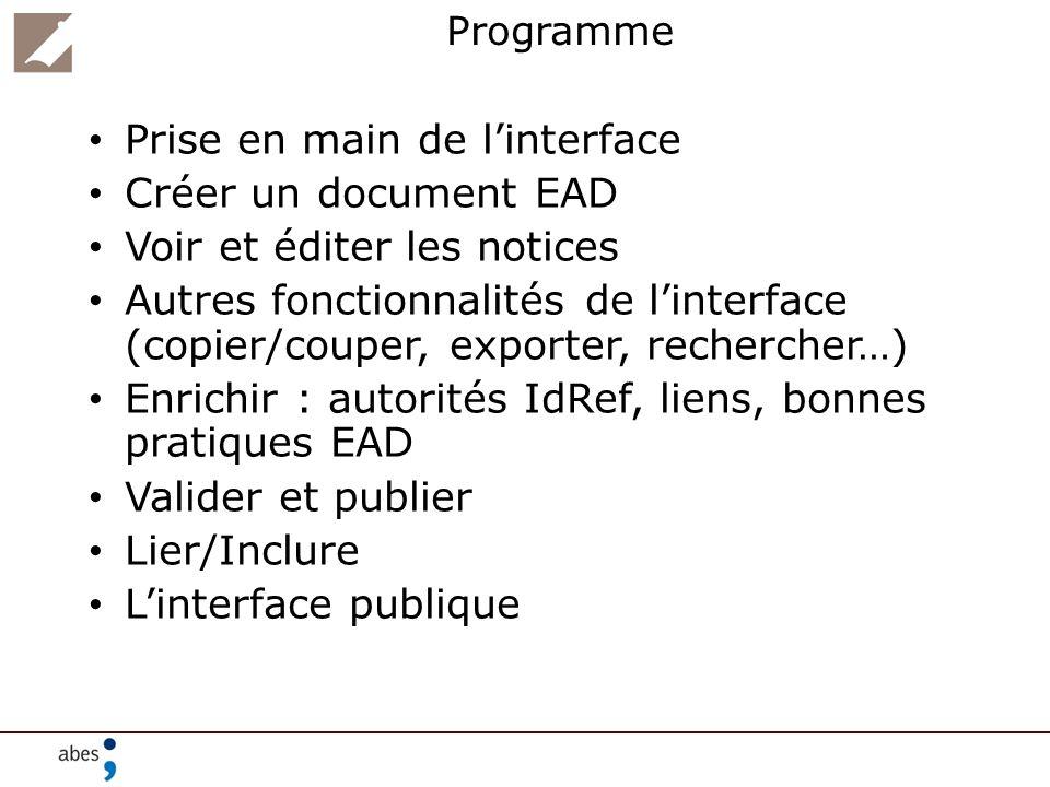 Programme Prise en main de linterface Créer un document EAD Voir et éditer les notices Autres fonctionnalités de linterface (copier/couper, exporter,