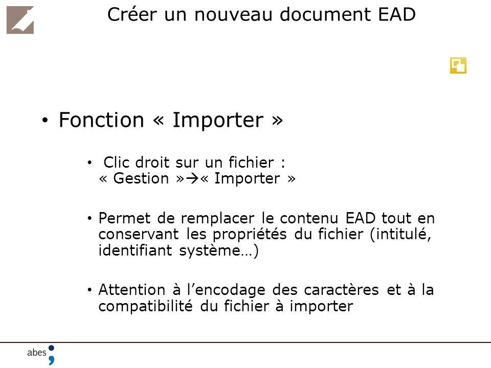 Créer un nouveau document EAD Fonction « Importer » Clic droit sur un fichier : « Gestion » « Importer » Permet de remplacer le contenu EAD tout en co