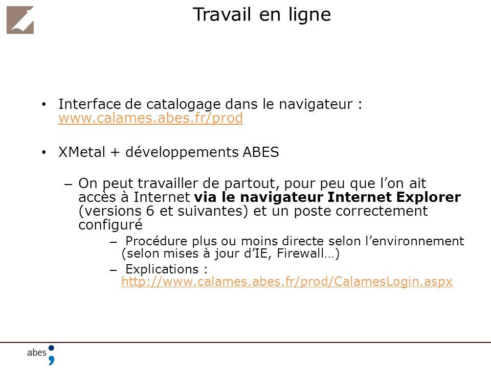 Travail en ligne Interface de catalogage dans le navigateur : www.calames.abes.fr/prod XMetal + développements ABES – On peut travailler de partout, p